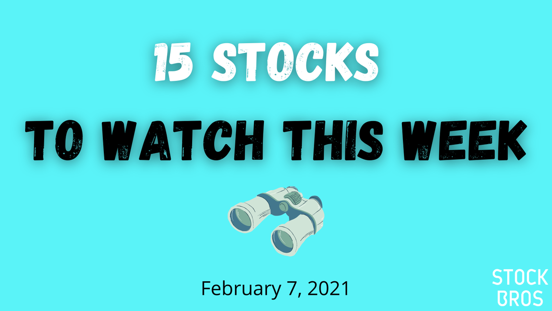 15 Stocks to Watch This Week - February 7, 2021 Stock Watch List