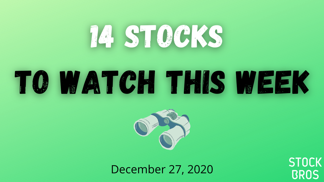 14 Stocks to Watch This Week - December 27, 2020 Stock Watch List