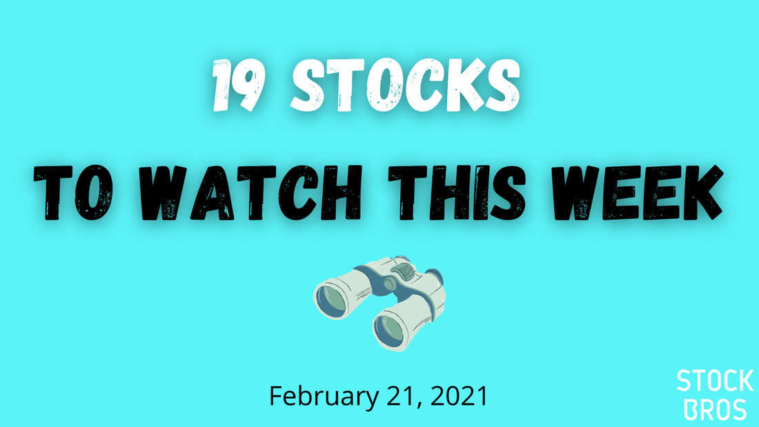 19 Stocks to Watch This Week - February 21, 2021 Stock Watch List